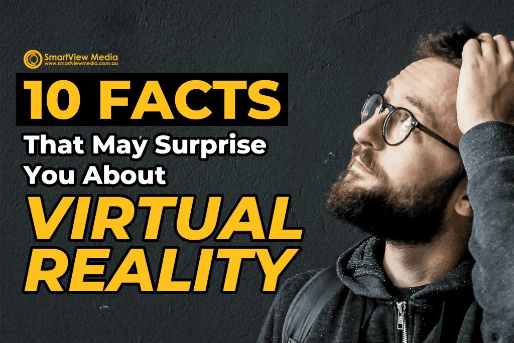 10 Facts That May Surprise You About Virtual Reality