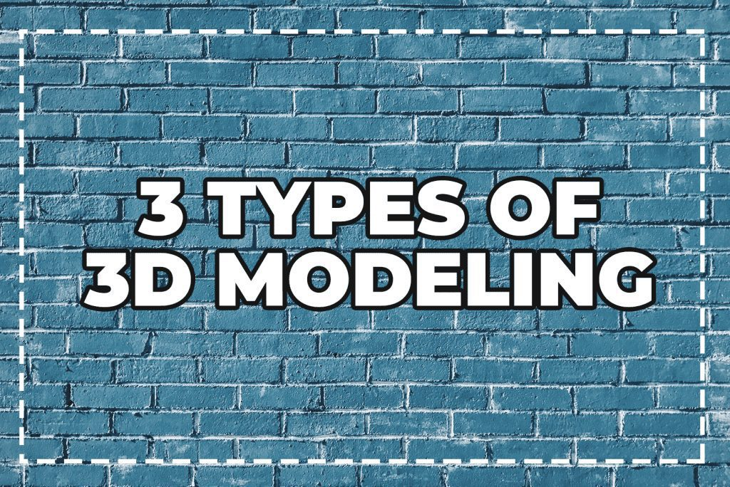 3 Types of 3D Modeling