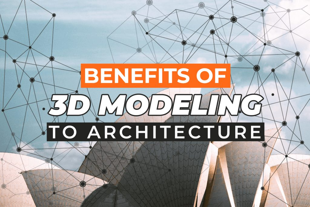Benefits Of 3D Modeling To Architecture