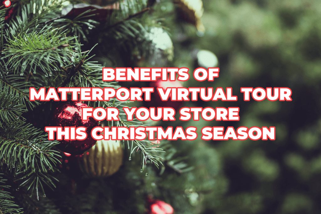 Benefits Of Matterport Virtual Tour For Your Store This Christmas Season