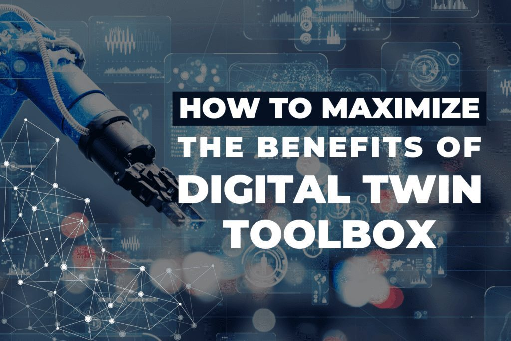 How To Maximize The Benefits Of Digital Twin Toolbox