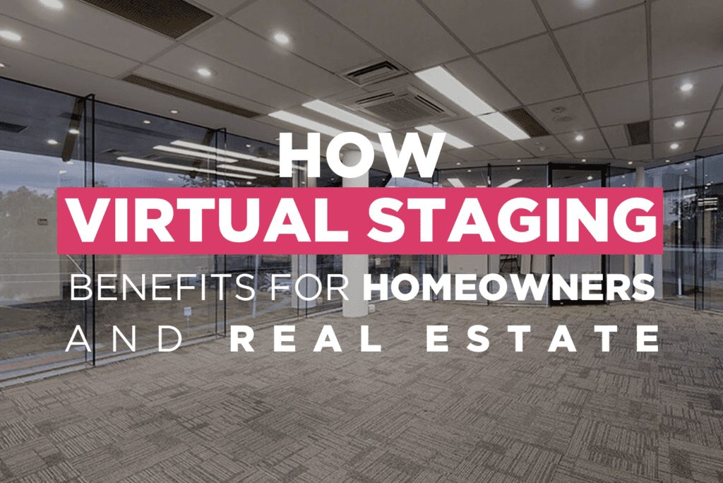 How Virtual Staging Benefits For Homeowners And Real Estate