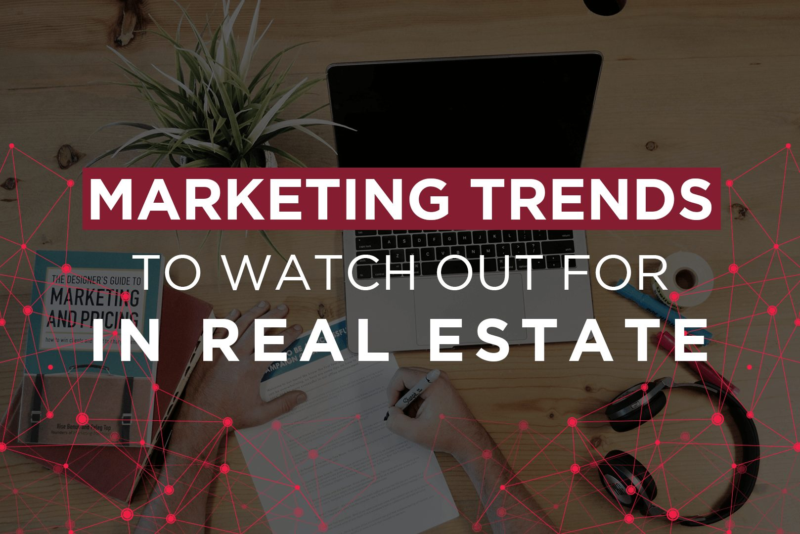 Marketing Trends To Watch Out For In Real Estate