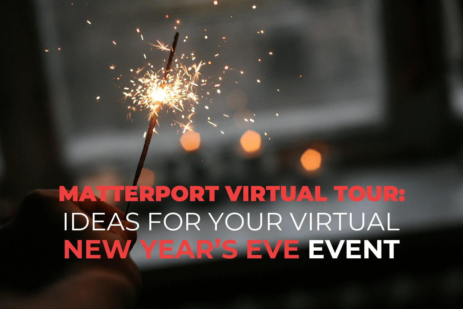 Matterport Virtual Tour Ideas For Your Virtual New Year's Eve Event