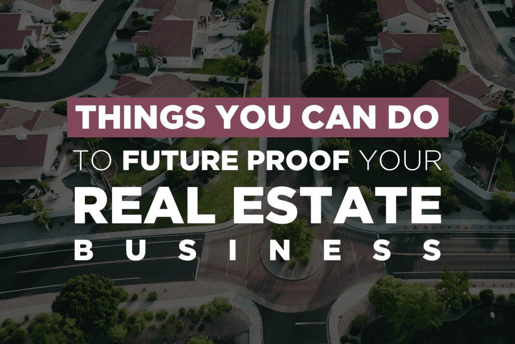 Things You Can Do To Future Proof Your Real Estate Business