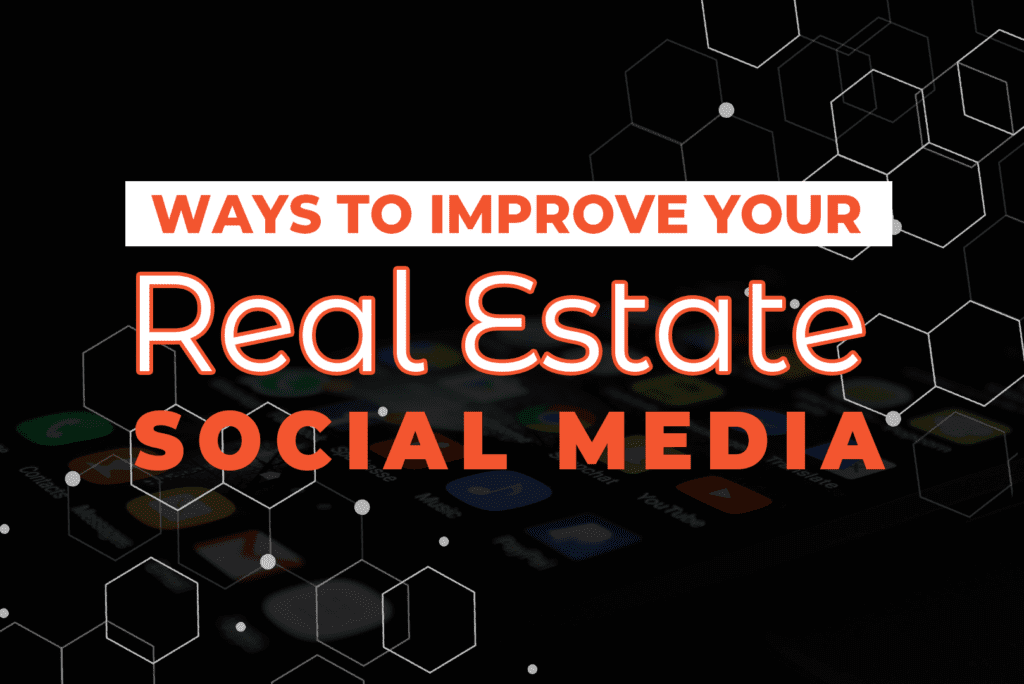 Ways To Improve Your Real Estate Social Media