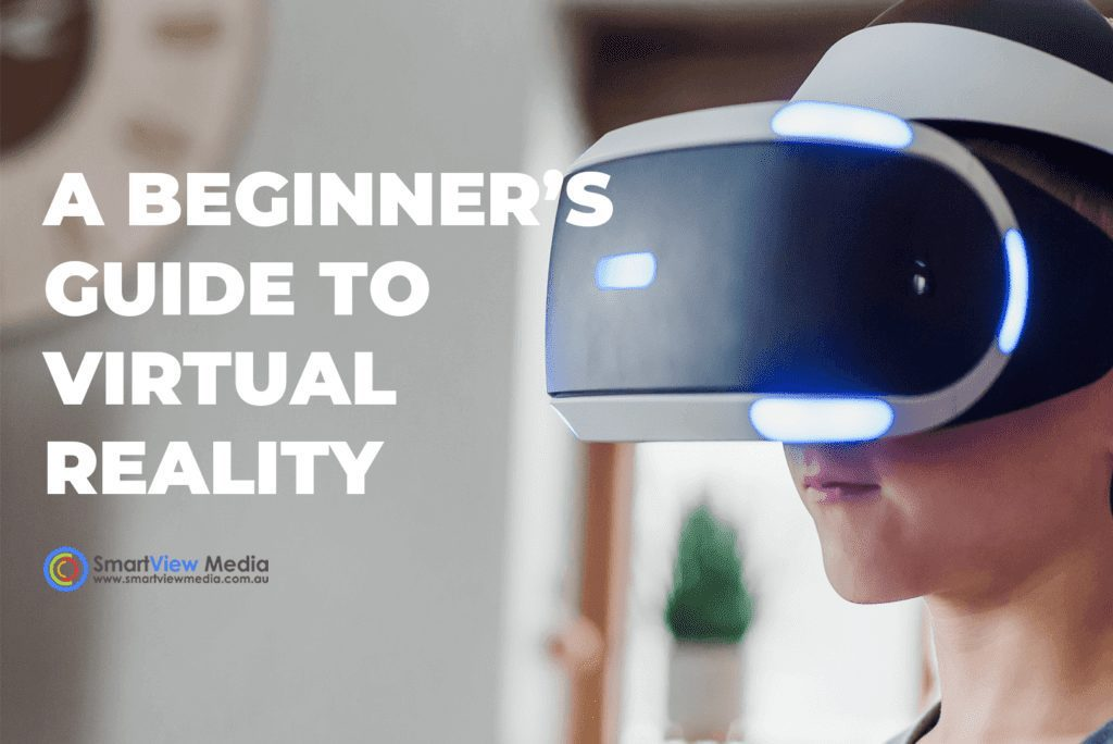 A Beginner's Guide To Virtual Reality