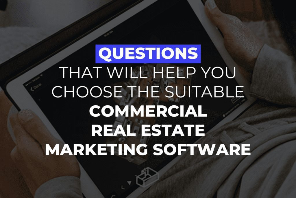 Questions That Will Help You Choose The Suitable Commercial Real Estate Marketing Software