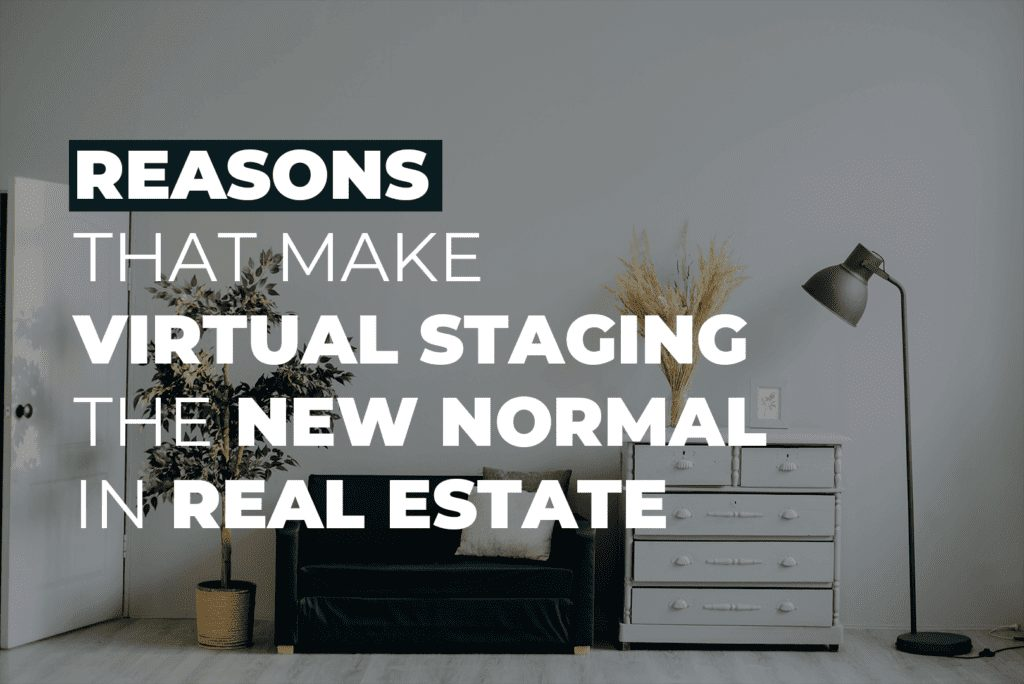 Reasons That Make Virtual Staging The New Normal In Real Estate