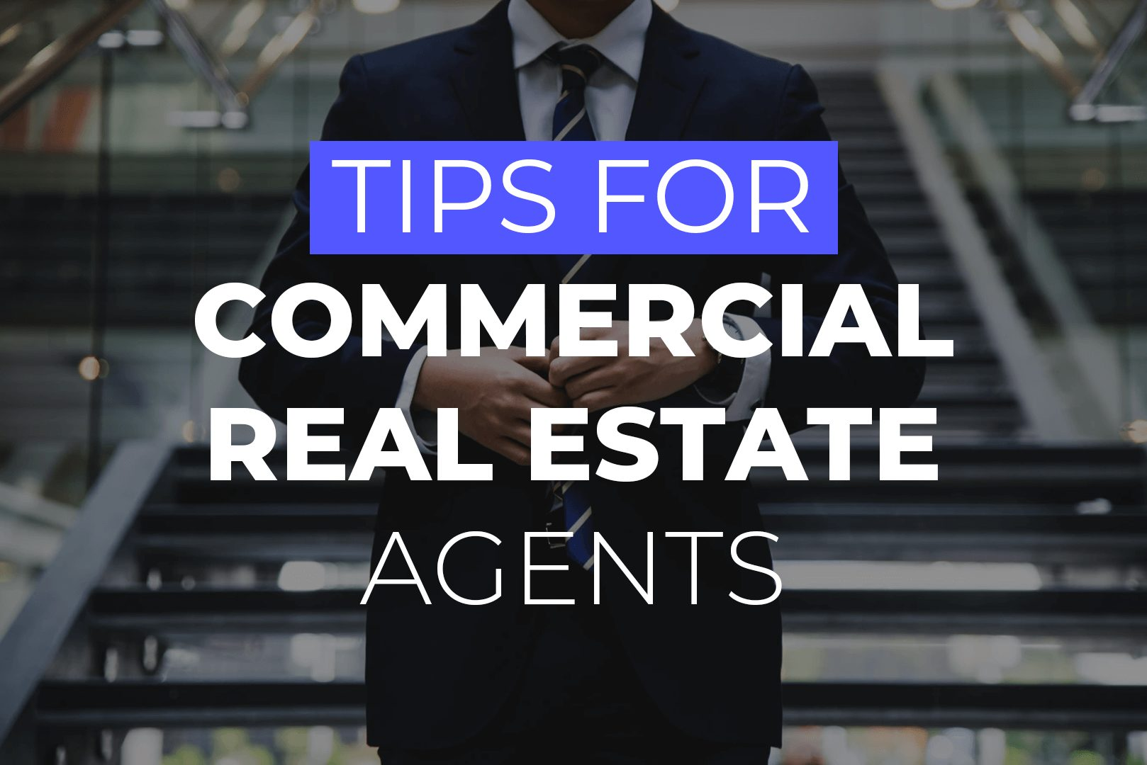 Tips For Commercial Real Estate Agents