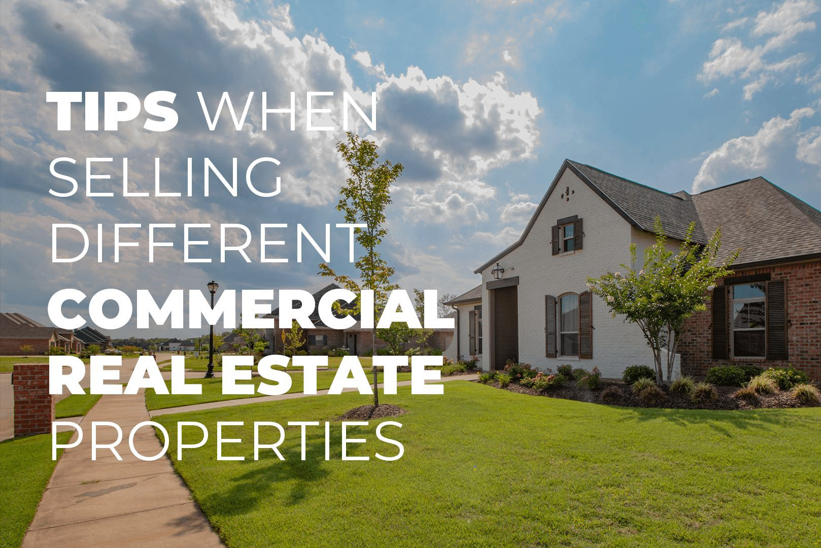 Tips When Selling Different Commercial Real Estate Properties