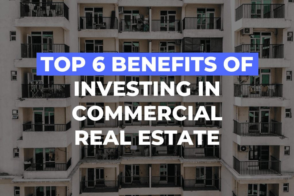 Top 6 Benefits Of Investing In Commercial Real Estate
