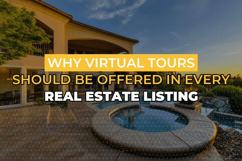 Why Virtual Tours Should Be Offered In Every Real Estate Listing