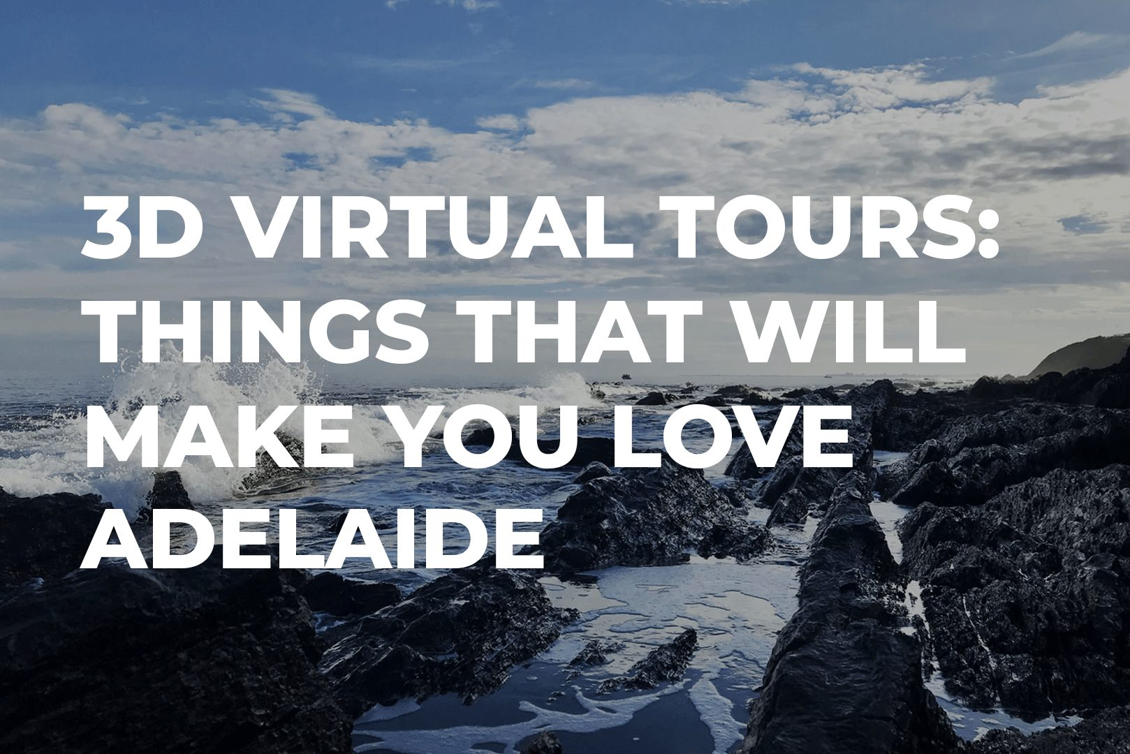 3D Virtual Tours: Things That Will Make You Love Adelaide