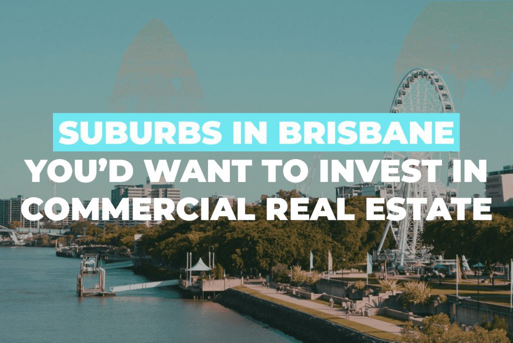 Suburbs In Brisbane You'd Want To Invest In Commercial Real Estate
