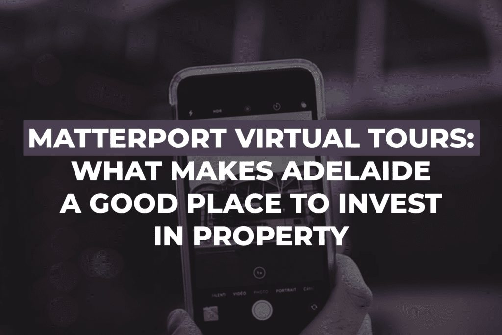 Matterport Virtual Tours: What Makes Adelaide A Good Place To Invest In Property