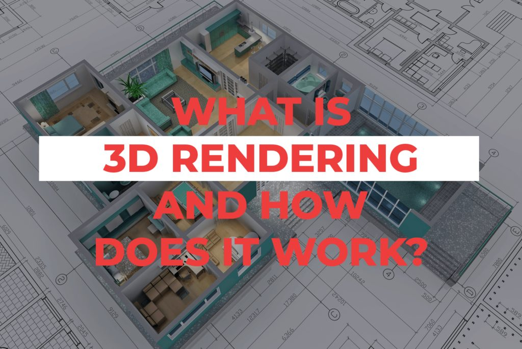 What Is 3D Rendering And How Does It Work?