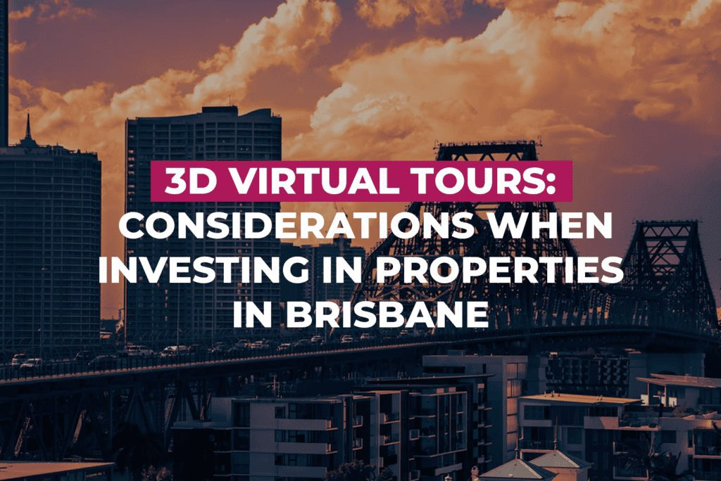 3D Virtual Tours: Considerations When Investing In Properties In Brisbane
