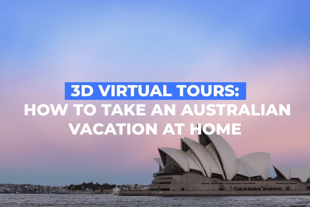 3D Virtual Tours: How To Take An Australian Vacation At Home