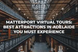 Matterport Virtual Tours: Best Attractions In Adelaide You Must Experience